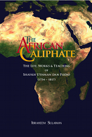 The African Caliphate : The Life, Works, and Teaching of Shaykh Usman Dan Fodio (1754 - 1817)