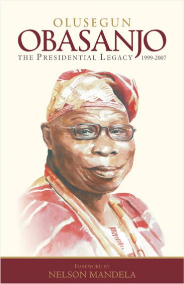 Olusegun Obasanjo; The Presidential Legacy 1999-2007 {Two Volumes}