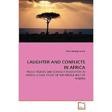 LAUGHTER AND CONFLICTS IN AFRICA: PEACE STUDIES AND CONFLICT RESOLUTION IN AFRICA