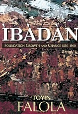 IBADAN: Foundation Growth and Change (1830-1960)